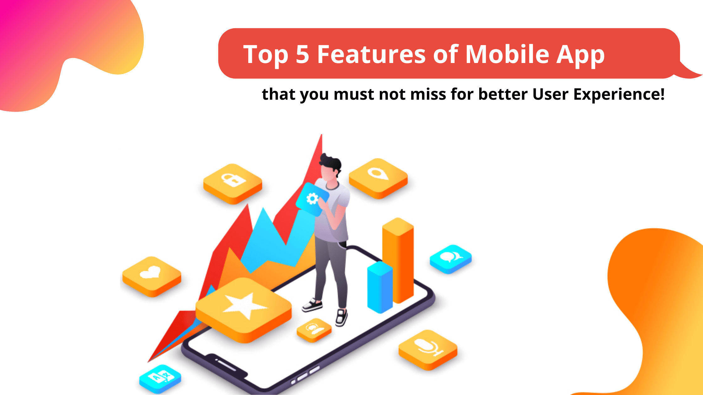 Top 5 Mobile App Features that you must not miss for better User Experience